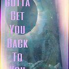Gotta Get You Back To You by Batorian
