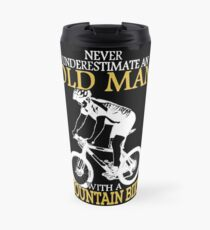 Never Underestimate An Old Man With A Mountain Bike T-Shirt Travel Mug