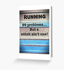 Running, 99 Problems..but a stitch ain't one!  Greeting Card