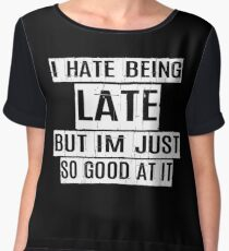 I hate being late but i'm just good at it Women's Chiffon Top