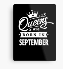 Queens are born in September - White on Black Colorable Design! Metal Print