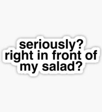 seriously? right in front of my salad? Sticker
