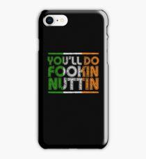 You'll Do Fookin Nuttin  iPhone Case/Skin