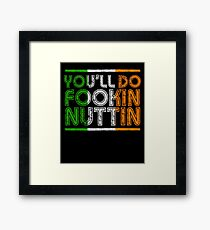 You'll Do Fookin Nuttin  Framed Print