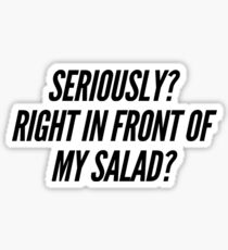 seriously? in front of my salad? Sticker
