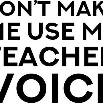 Teacher Voice by reparteeshirts