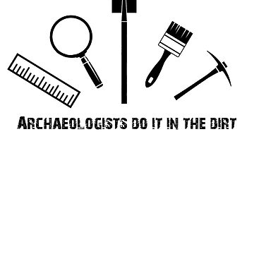 Archaeologists do it in the dirt by thorhallericson