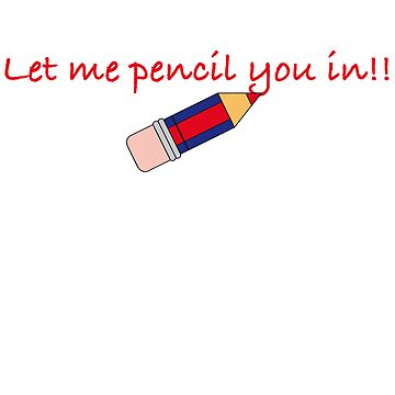 Pencil you in . . .  by Tigger
