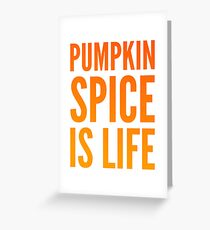 pumpkin spice is life Greeting Card