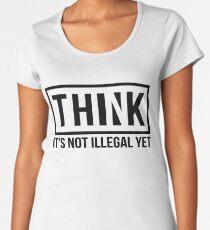 Think It's Not Illegal Yet Women's Premium T-Shirt