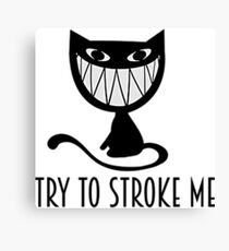 try to stroke me nasty grinning cat Canvas Print
