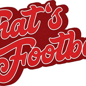 That's Football by gamefacegear
