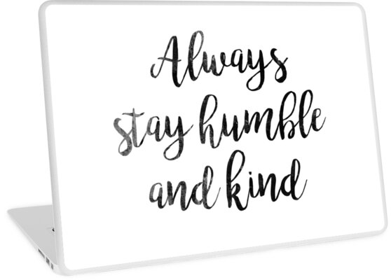 Always Stay Humble And Kind Quote Laptop Skins By Koovox Redbubble