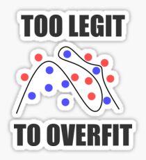 Too Legit to Overfit Sticker