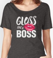 Gloss Like A Boss Women's Relaxed Fit T-Shirt