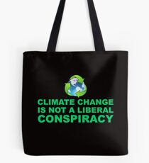 Climate Change is Not a Liberal Conspiracy Tote Bag