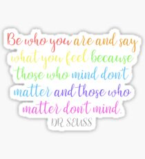 Dr. Seuss Quote- Be Who You Are and Say What You Feel  Sticker