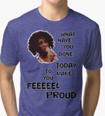 What Have You Done Today To Make You Feel Proud - Miranda Hart [Unofficial] Tri-blend T-Shirt