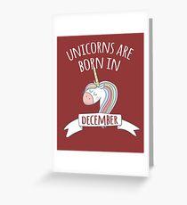 Unicorns Are Born In December Greeting Card