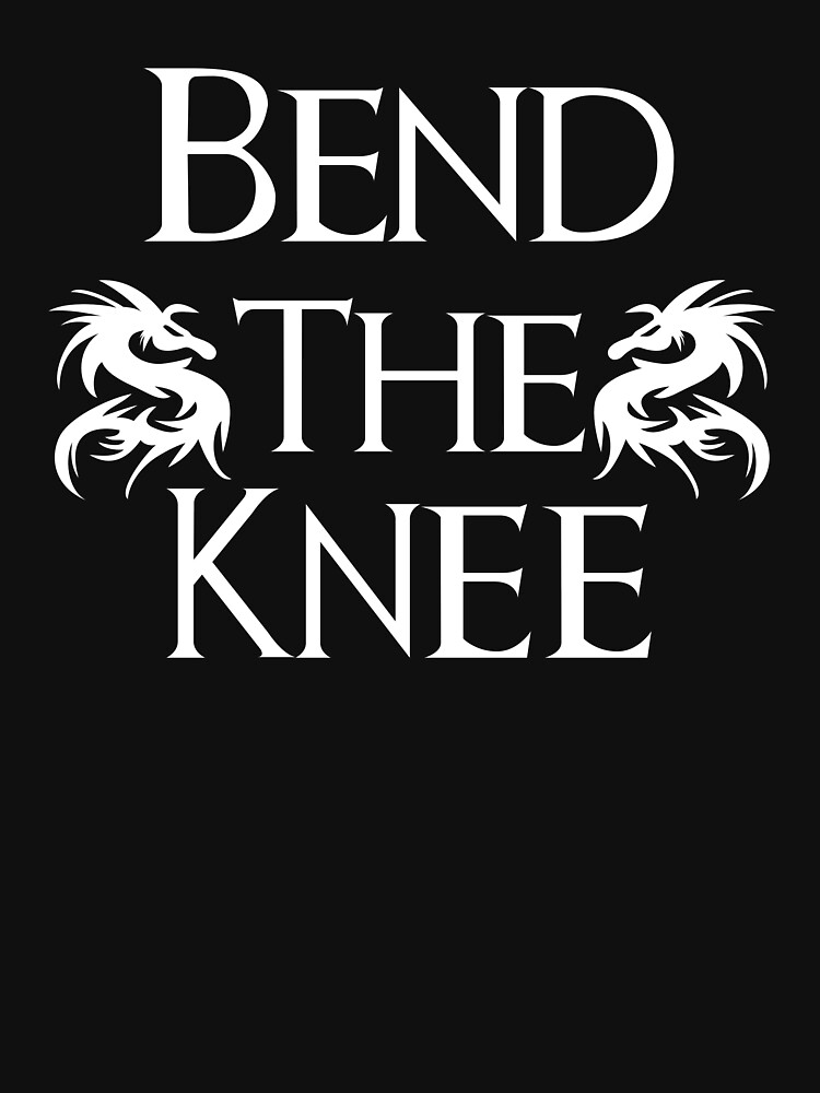 Bend The Knee Two Dragon design Game of Thrones fan by BrobocopPrime
