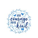 Have Courage and Be Kind Typography Cobalt Blue by Beverly Claire Kaiya