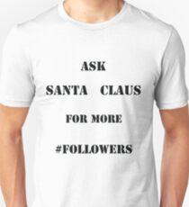 Ask Santa for more Followers Unisex T-Shirt