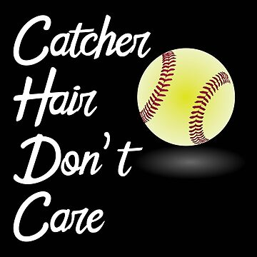 Baseball Funny Design - Catcher Hair Dont Care by kudostees