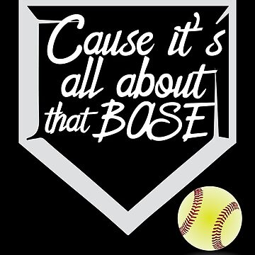 Baseball Funny Design - Cause Its All About That Base by kudostees