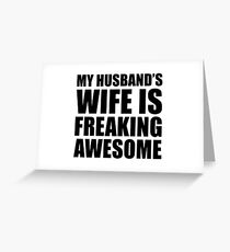 MY HUSBAND'S WIFE IS FREAKING AWESOME Greeting Card