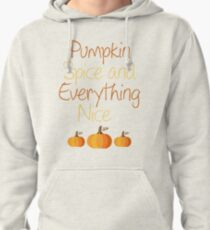 PUMPKIN SPICE AND EVERYTHING NICE Pullover Hoodie