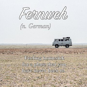 Fernweh (untranslatable word) homesick for a place that you have never been to by welltraveled