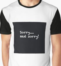 Sorry ... not sorry Graphic T-Shirt