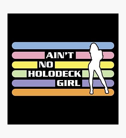 Ain't No Holodeck Girl Photographic Print