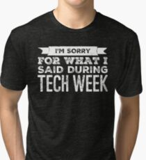 im sorry for what i said during tech week Tri-blend T-Shirt