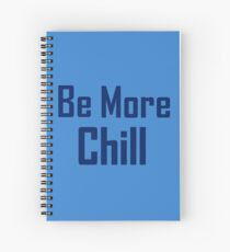 be more chill Spiral Notebook