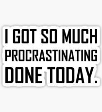 Got Procrastinating Done Today Sticker