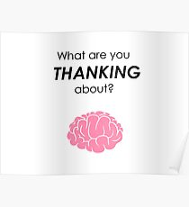 """What are you Thanking about?"" tees, phone cases, mugs... Poster"