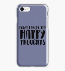 DON'T FORGET THE HAPPY THOUGHTS iPhone Case/Skin