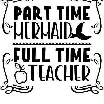 Part Time Mermaid Full Time Teacher T-Shirt by Dan66