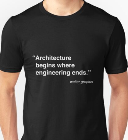 Architecture Quote - Walter Gropius T-Shirt