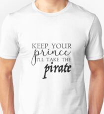 Keep Your Prince, I'll Take The Pirate T-Shirt