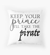Keep Your Prince, I'll Take The Pirate Throw Pillow