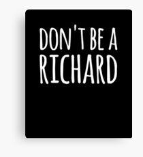 Don't be a richard Canvas Print