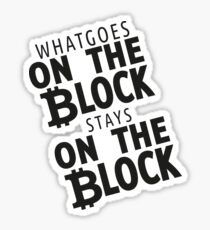 Blockchain - what Goes on The Block Stays on the Block Sticker
