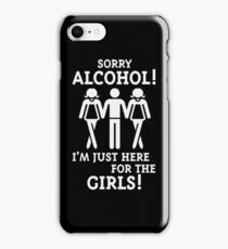 Sorry Alcohol! I'M Just Here For The Girls! (White) iPhone Case/Skin