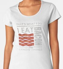 That's What I Do I Eat Bacon And I Know Things Funny Bacon Women's Premium T-Shirt
