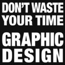 Don't Waste Your Time - Graphic Design by TopGearbox