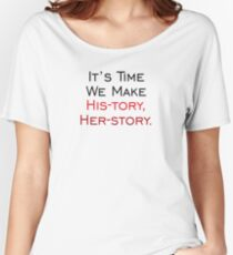 It's time we make His-tory, Her-story. Women's Relaxed Fit T-Shirt