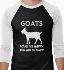 Goats make me happy you, not so much funny shirt T-Shirt