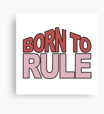 Born to Rule Canvas Print